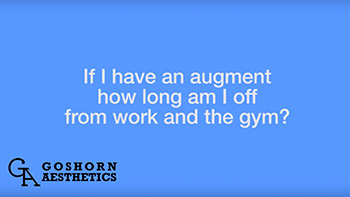 If I have an augment how long am i off from work and the gym?